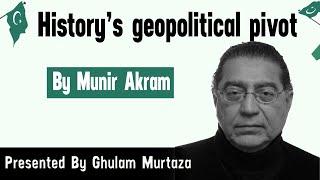 Munir Akram's Article : History's geopolitical pivot- Dawn - Current Affairs 2018
