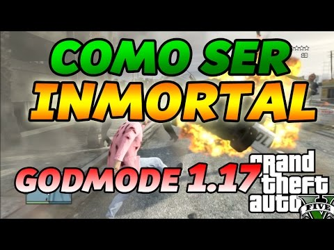 GTA 5 ONLINE 1.17 - MODO DIOS - GOD MODE COMO SER INMORTALES INVENCIBLE. NO MORIR GTA V 1.17