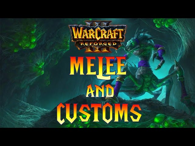 Warcraft 3 Reforged Melee and Custom Games!