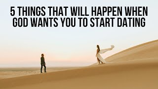 5 Things God Will Do When He Wants You to Start Dating