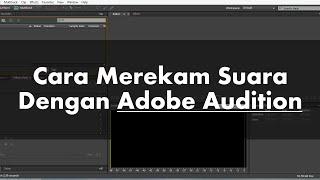 Cara Merekam Suara dengan Adobe Audition