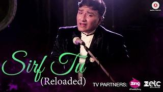 Sirf Tu (Reloaded)   Aanjan Bbhattacharya, Rajbir, Divya & Akshay | Aanjan Bbhattacharya
