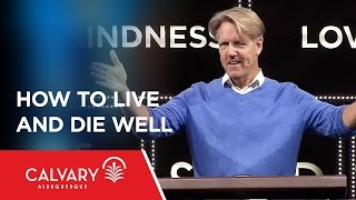 How To Live And Die Well  - 2 Peter 1:12-15 - Skip Heitzig
