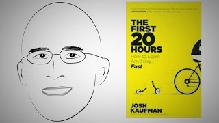 How To Rapidly Acquire New Skills  Animated Core Message: The First 20 Hours By Josh Kaufman