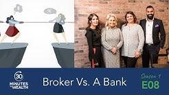 Episode 08, Broker Vs. A Bank
