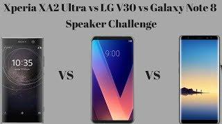 Sony Xperia XA2 Ultra VS LG V30 VS Galaxy Note 8 Speaker Challenge
