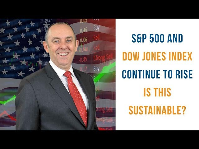 S&P 500 and Dow Jones Index Continue to Rise: Is This Sustainable?