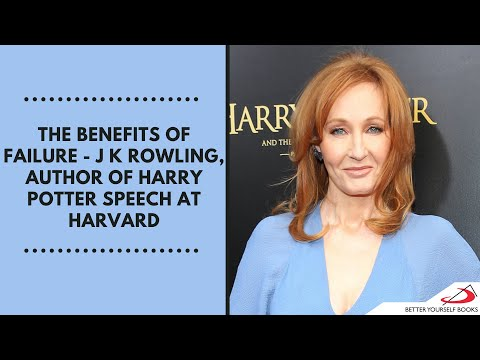 The Benefits of Failure  - J  K  Rowling, Author of Harry Potter Speech at Harvard
