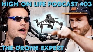 The High On Life Podcast #03 - The Truth Behind Being A Drone Pilot (Guest: @downtofilm)