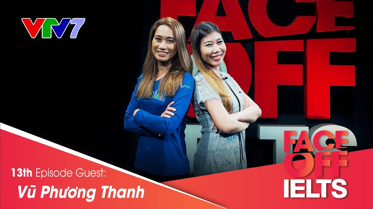 IELTS FACE-OFF | S02E13 | GO THE EXTRA MILE | Vũ Phương Thanh | Part 1: HOT SEAT [CC]