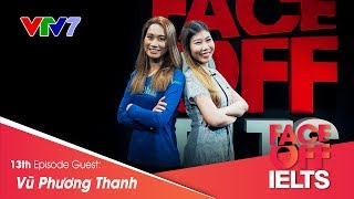 IELTS FACE-OFF | S02E13 | GO THE EXTRA MILE | Vũ Phương Thanh | Part 1: HOT SEAT [CC]