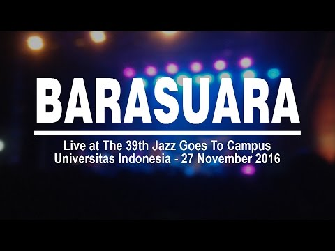 BARASUARA [live] at The 39th Jazz Goes To Campus - Univeristas Indonesia [27.11.16]