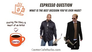 ESPRESSO QUESTION: What is the best decision you've ever made?