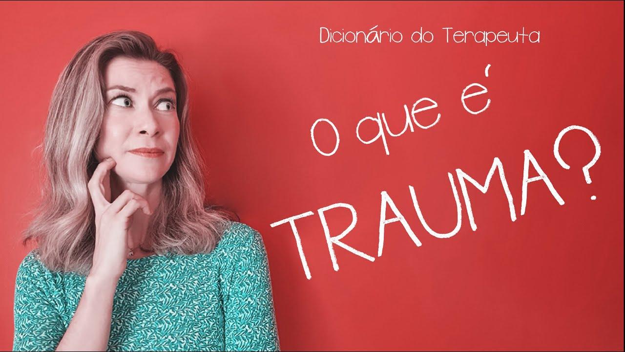 O que é Trauma? // Dicionário do Terapeuta