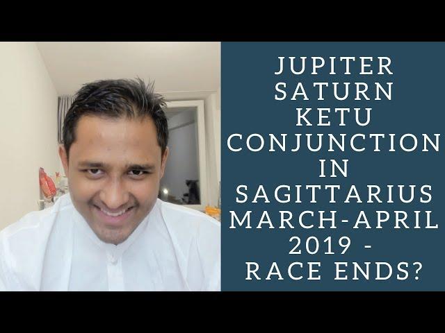 JUPITER SATURN KETU CONJUNCTION IN SAGITTARIUS MARCH-APRIL