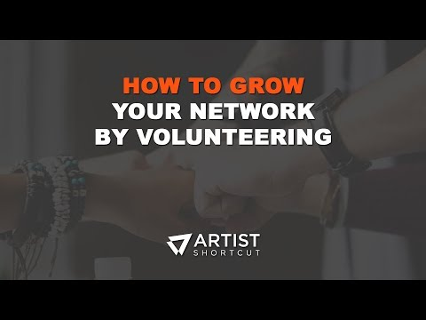 How To Grow Your Network By Volunteering | Artist Shortcut