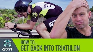 How To Get Back Into Triathlon | 5 Training Tips For After A Break
