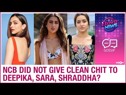 Deepika Padukone, Sara Ali Khan, Shraddha Kapoor & others did NOT get a clean chit by NCB?