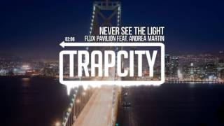 Flux Pavilion - Never See The Light (feat. Andrea Martin)