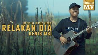 Denis MSI - Relakan Dia (Official Music Video)
