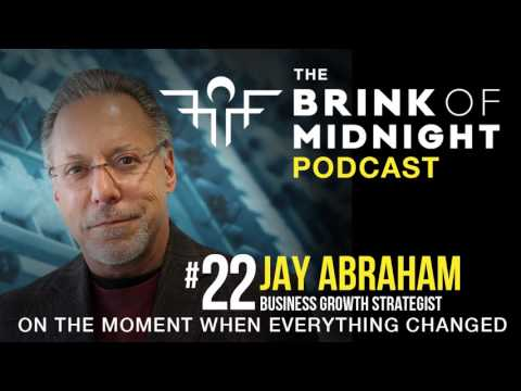 #22: JAY ABRAHAM: Business Growth Strategist, Best-Selling Author