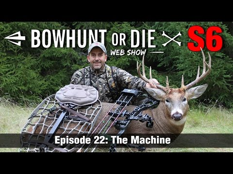 Bowhunt or Die Season 06 Episode 22: The Machine