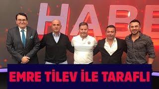 Emre Tilev ile Taraflı 6 Ekim 2019