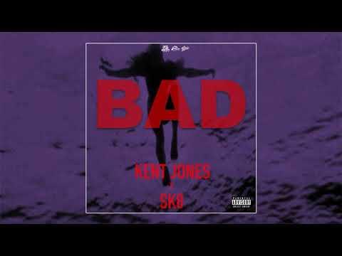 Kent Jones & SK8 - BAD