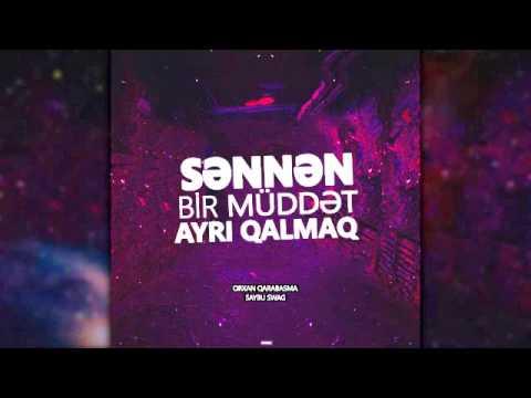 Orxan Qarabasma feat. Saybu - Sennen bir muddet ayri qalmaq