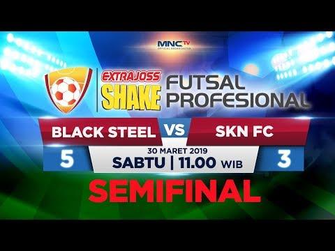 BLACK STEEL FC VS SKN (FT : 5-3) - SEMIFINAL ExtraJoss Shake Futsal Profesional 2019