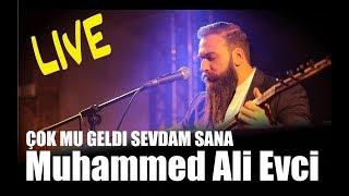 Muhammed Ali Evci - Çok mu geldi Sevdam sana #live
