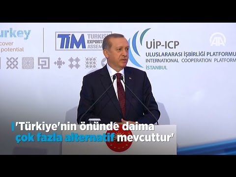 Cumhurbaşkanı Erdoğan: Türkiye'nin önünde daima çok fazla alternatif mevcuttur