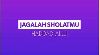 Jagalah Sholatmu (lirik) - Haddad Alwi