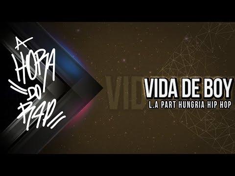 L.A Part Hungria Hip Hop - Vida De Boy