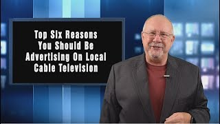 Top Six Reasons To Advertise On Local Cable Television
