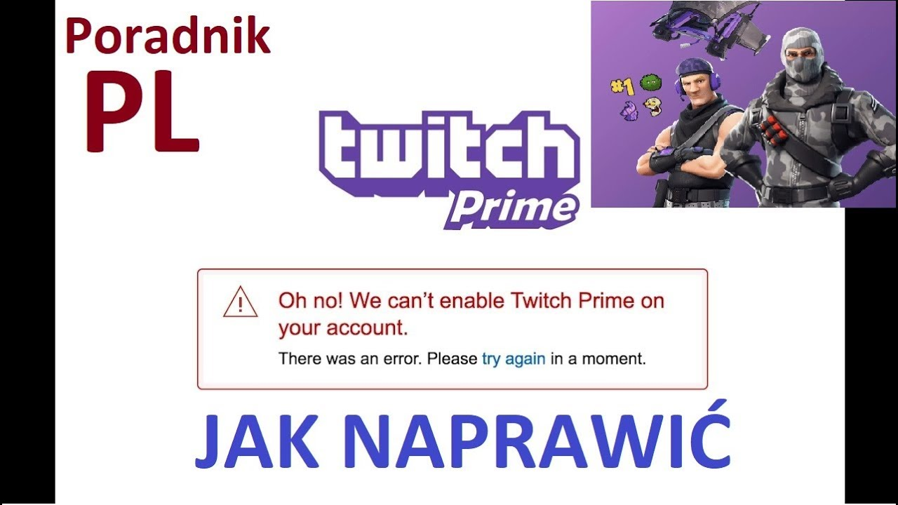 79781242f0f4a2 Oh no! We can't enable Twitch Prime on your account. JAK NAPRAWIĆ ...