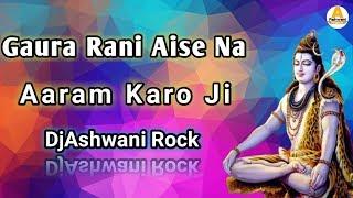 Gaura Rani Aise Na Aaram Karo Ji (Hariyanvi Bolbom Special) DjAshwani Rock