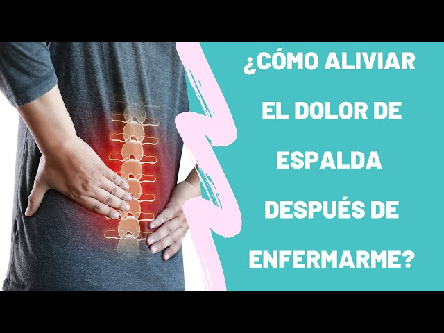 como aliviar el dolor de espalda despues de enfermarme