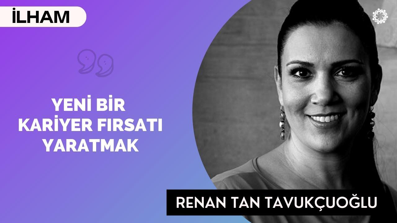 Renan Tan Tavukçuoğlu: Her Yaşta Bir Mentorun Olmalı