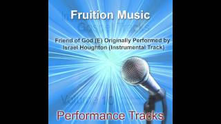 Friend of God (E) Originally Performed by Israel Houghton (Instrumental Track)