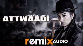 Attwaadi (Audio Remix)   Kaur B   Dr Zeus Feat Jazzy B   Latest Punjabi Songs 2019   Speed Records
