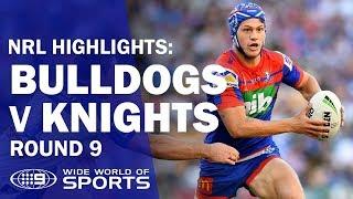 NRL Highlights: Canterbury-Bankstown Bulldogs v Newcastle Knights - Round 9 | NRL on Nine
