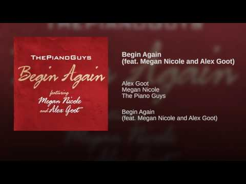 Begin Again (feat. Megan Nicole and Alex Goot)