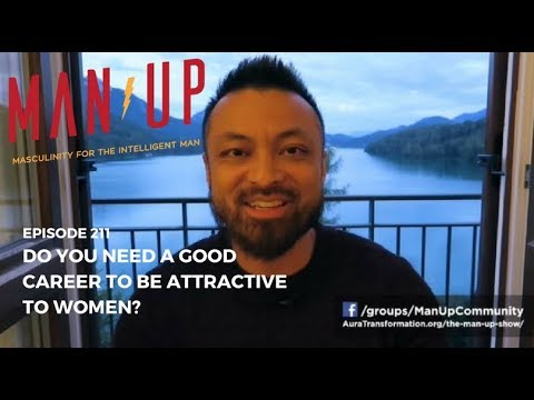 Do You Need A Good Career To Be Attractive To Women? - The Man Up Show, Ep. 211