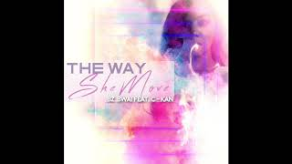 The Way She Move ft. C-kan Song available here: http://smarturl.it/...