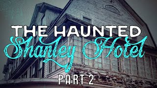 The HAUNTED SHANLEY Hotel | Part 2 | Paranormal Feature