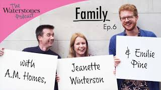 FAMILY with Jeanette Winterson, A M  Homes and Emilie Pine