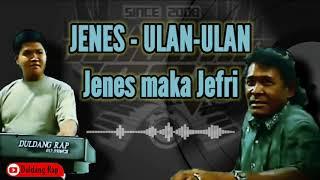 JENES - ULAN-ULAN kissa Jenes maka Jefri (Duldang Rap Music)
