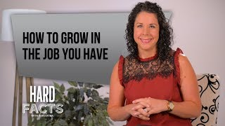 How to Grow in the Job You Have - Creating Professional Opportunities