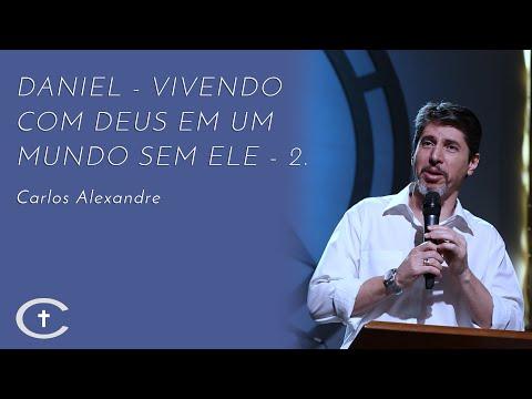 DANIEL - Vivendo com Deus em um mundo sem Ele - parte 2 | Pr. Carlos Alexandre | 04-08-2019